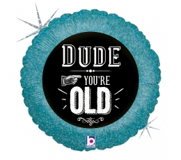 """Folinis balionas """"Dude, you're old"""" (46 cm)"""